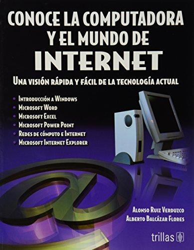 Conoce la computadora y el mundo de internet/Know the Computer and the Internet World por Alonso Ruiz Verduzco