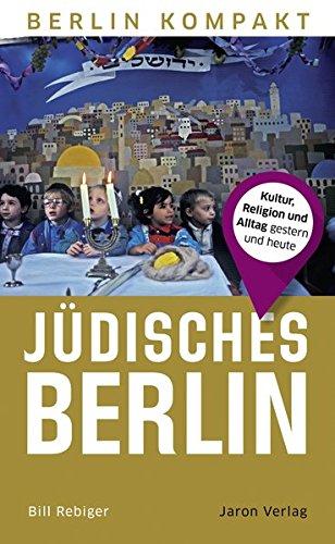 Jüdisches Berlin: Kultur, Religion und Alltag gestern und heute (Berlin Kompakt)