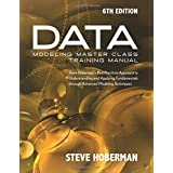 Data Modeling Master Class Training Manual: Steve Hobermans Best Practices Approach to Developing a Competency in Data Modeling