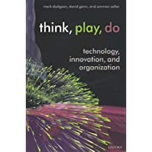 Think, Play, Do: Innovation, Technology, and Organization: Technology, Innovation, and Organization