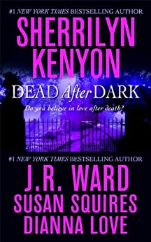 """Dead After Dark: WITH """"Shadow of the Moon"""" AND """"The Story of Son"""" A (Dark-Hunter World) von [Kenyon, Sherrilyn, Ward, J. R., Squires, Susan, Love, Dianna]"""