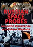 Russian Space Probes: Scientific Discoveries and Future Missions (Springer Praxis Books) - Brian Harvey, Olga Zakutnyaya