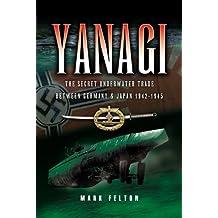 Yanagi: The Secret Underwater Trade Between Germany and Japan 1942-1945