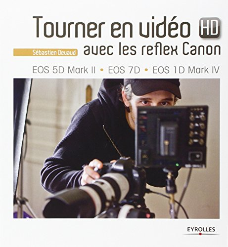 Tourner en vidéo HD avec les reflex Canon : EOS 5D Mark II, EOS 7D, EOS 1D Mark IV Canon Usa Eos 5d