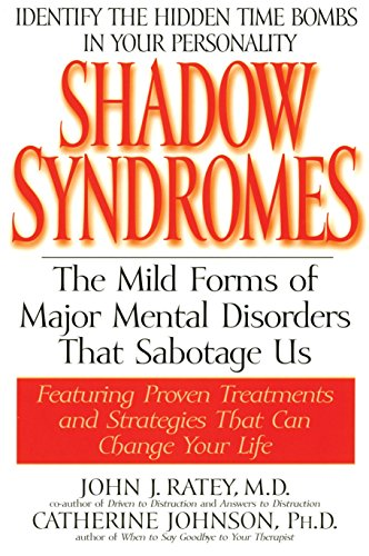 Shadow Syndromes: The Mild Forms of Mental Disorder That Sabotage Us