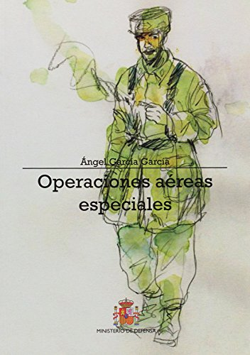 Operaciones aéreas especiales: Origen y evolución de las fuerzas paracaidistas del Ejército del Aire: Cincuentenario del EZAPAC por Ángel García García