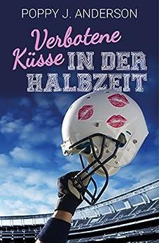 Verbotene Küsse in der Halbzeit von [Anderson, Poppy J.]