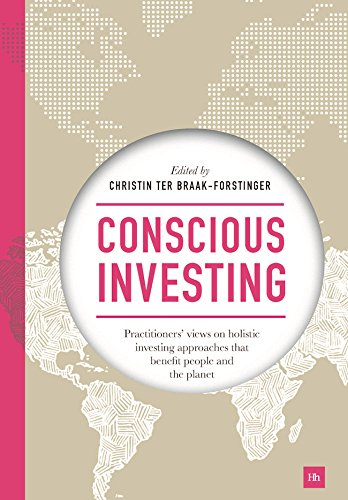 Conscious Investing: Practitioners' views on holistic investing approaches that benefit people and the planet (English Edition)