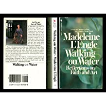 Walking on Water : Reflections on Faith and Art [Paperback] by Madeleine L'Engle