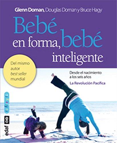 Bebé en forma, bebé inteligente: Potenciar la movilidad temprana en los bebés para favorecer el desarrollo cerebral y físico: 1 (Tu hijo y tú) por Glenn Doman