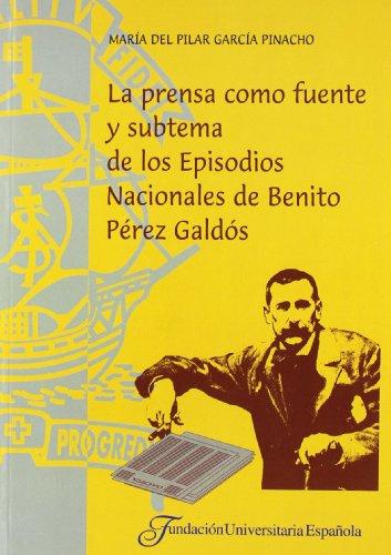 La prensa como fuente y subtema delos episodios de Benito Pérez galdos (Colección Tesis doctorales