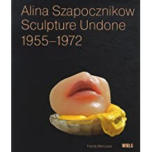 Alina Szapocznikow: sculpture undone 1955-1972
