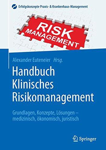 Handbuch Klinisches Risikomanagement: Grundlagen, Konzepte, Lösungen - medizinisch, ökonomisch, juristisch (Erfolgskonzepte Praxis- & Krankenhaus-Management)