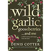 Wild Garlic, Gooseberries and Me by Denis Cotter (2007-11-01)