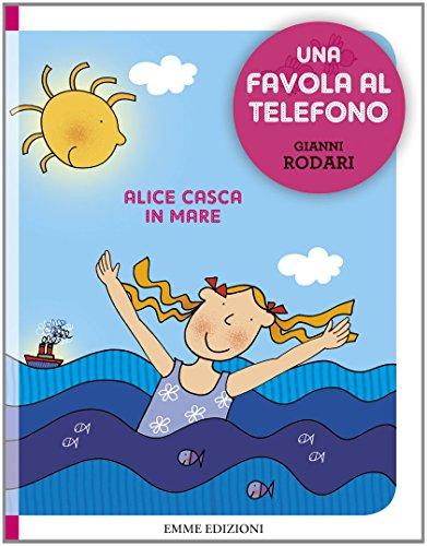 Alice casca in mare. Una favola al telefono. Ediz. illustrata