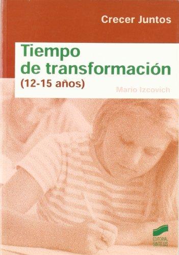 Tiempo de transformación (12 a 15 años) (Crecer juntos) por Mario Izcovich