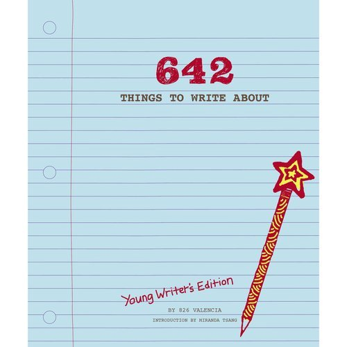 642 Things to Write About: Young Writers' Edition (Journal) por 826 Valencia