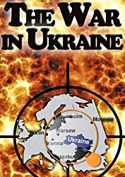 The War in Ukraine: The Invisible Step Toward The Beginning of World War 3