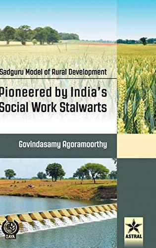Sadguru Model of Rural Development: Pioneered by India's Social Work Stalwarts por Govindasamy Agoramoorthy