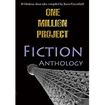 One Million Project Fiction Anthology: 40 fabulous short tales compiled by Jason Greenfield