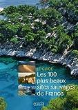 Les 100 plus beaux sites sauvages de France NE