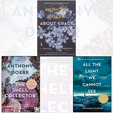 Anthony Doerr Collection 3 Books Bundle (All the Light We Cannot See, About Grace, The Shell