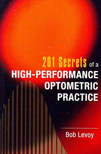 [(201 Secrets of a High-Performance Optometric Practice)] [By (author) Bob Levoy] published on (August, 2011)