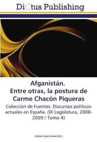 Afganistán. Entre otras, la postura de Carme Chacón Piqueras: Colección de Fuentes. Discursos políticos actuales en España. (IX Legislatura, 2008-2009 / Tomo 4)