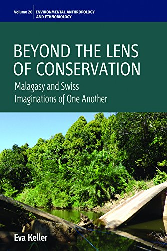 Beyond the Lens of Conservation: Malagasy and Swiss Imaginations of One Another (Environmental Anthropology and Ethnobiology)