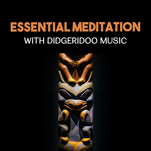 Essential Meditation with Didgeridoo Music