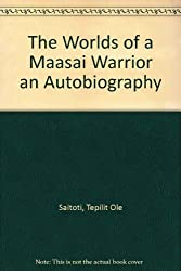 The Worlds of a Maasai Warrior an Autobiography