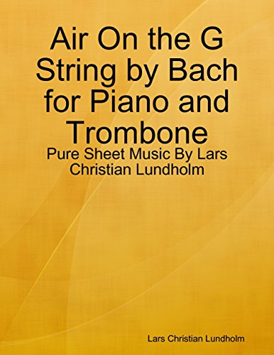 Air On the G String by Bach for Piano and Trombone - Pure Sheet Music By Lars Christian Lundholm (English Edition) -