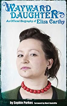 Wayward Daughter: An Official Biography Of Eliza Carthy by [Parkes, Sophie]