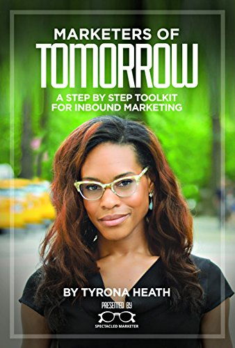 Marketers of Tomorrow: A Step by Step Toolkit for Inbound Marketing (English Edition)