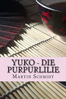 Yuko - Die Purpurlilie von [Schmidt, Martin]