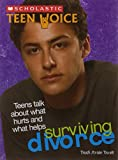 Scholastic Teen Voice: Surviving Divorce - Teens Talk About What Hurts and What Helps