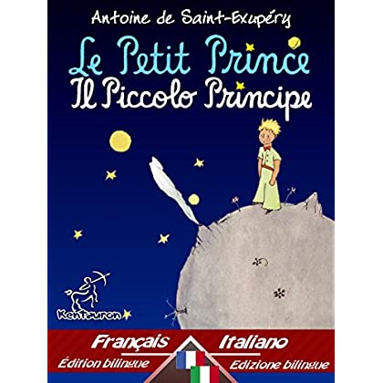 Le Petit Prince - Il Piccolo Principe: Bilingue Avec Le Texte Parallèle - Bilingue Con Testo Francese A Fronte: Français-Italien / Francese-Italiano (Dual Language Easy Reader Vol. 31)