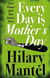 Every Day Is Mother's Day by Hilary Mantel (2006-01-16)