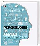 Psychologie im Alltag: Wie wir denken, fühlen und handeln