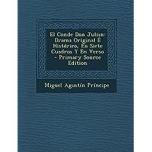 El Conde Don Julian: Drama Original E Historico, En Siete Cuadros y En Verso - Primary Source Edition