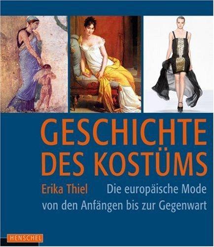 (Geschichte des Kostüms: Die europäische Mode von den Anfängen bis zur Gegenwart: Die europäische Moden von den Anfängen bis zur Gegenwart von Erika Thiel (2010) Gebundene Ausgabe)