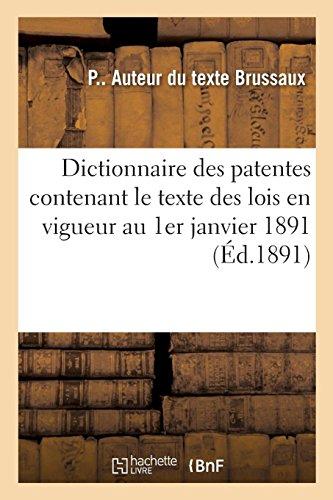 Dictionnaire des patentes contenant le texte des lois en vigueur au 1er janvier 1891: les tarifs annexés à ces lois et la définition de chaque profession par P Brussaux