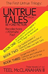 The First Untrue Trilogy (Untrue Tales from Beyond Fiction - Recollections of an Alternate Past)
