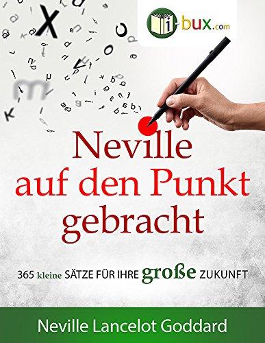 Neville auf den Punkt gebracht: 365 kleine Sätze für Ihre große Zukunft (Bewusster leben 56)