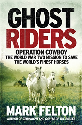 Ghost Riders: Operation Cowboy, the World War Two Mission to Save the World's Finest Horses por Mark Felton
