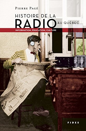 HISTOIRE DE LA RADIO AU QUÉBEC : INFORMATION, ÉDUCATION, CULTURE
