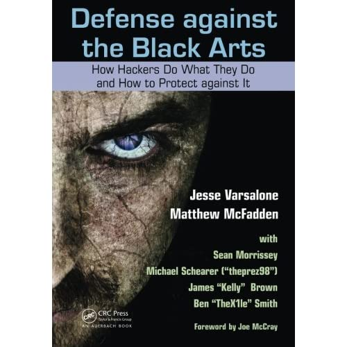 Defense against the Black Arts: How Hackers Do What They Do and How to Protect against It by Jesse Varsalone Matthew Mcfadden Michael Schearer Sean Morrissey Ben Smith(2011-09-09)