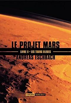 Les tours bleues: Le Projet Mars, T2 par [Eschbach, Andreas]
