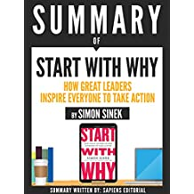 "Summary Of ""Start With Why: How Great Leaders Inspire Everyone To Take Action - By Simon Sinek"""