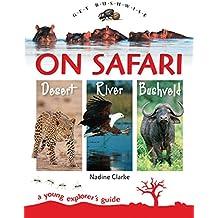 On Safari - river, bushveld, desert: A young explorer's guide (Get Bushwise)